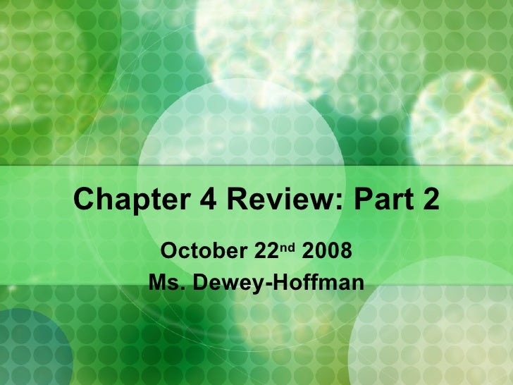 Chapter 4 Review: Part 2 October 22 nd  2008 Ms. Dewey-Hoffman