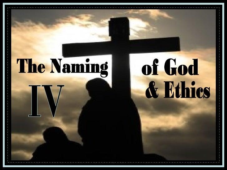 The Naming of God & Ethics IV