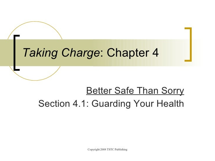 Better Safe Than Sorry Section 4.1: Guarding Your Health Taking Charge : Chapter 4