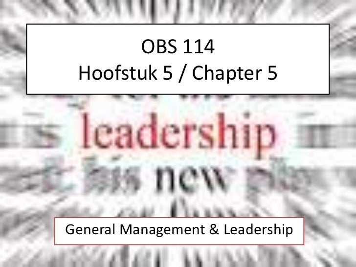 OBS 114Hoofstuk 5 / Chapter 5<br />General Management & Leadership<br />