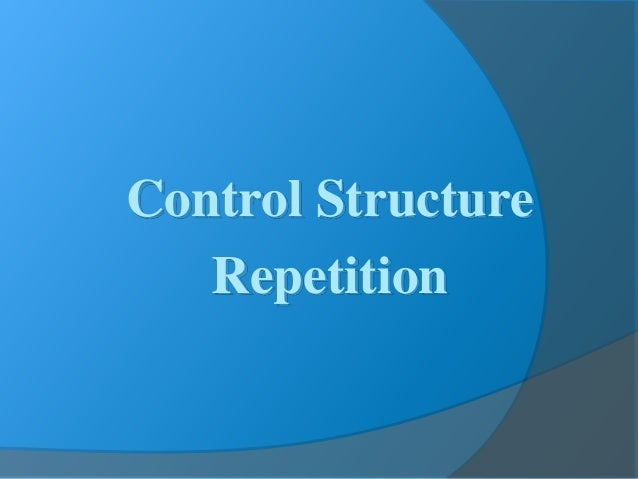 Control Structure Repetition