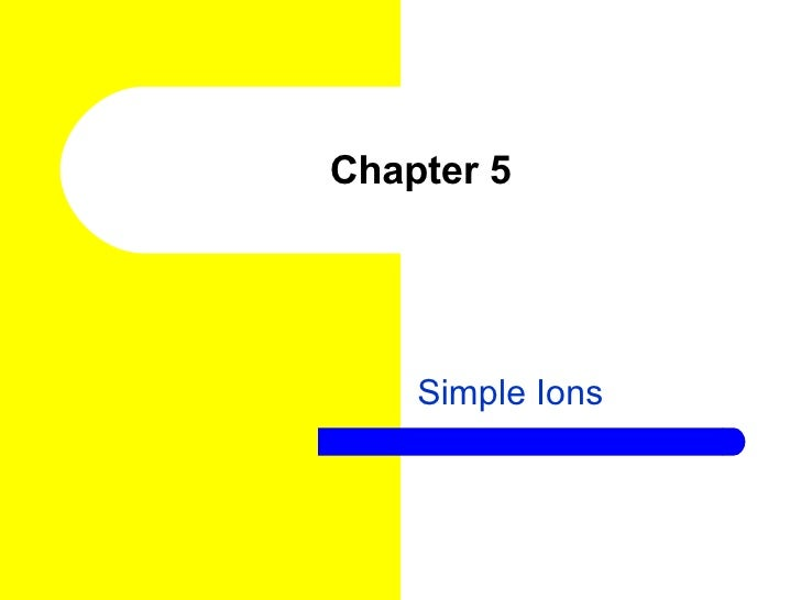 Chapter 5 Simple Ions