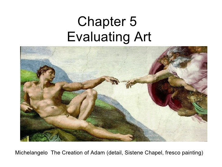 Chapter 5  Evaluating Art Michelangelo  The Creation of Adam (detail, Sistene Chapel, fresco painting)