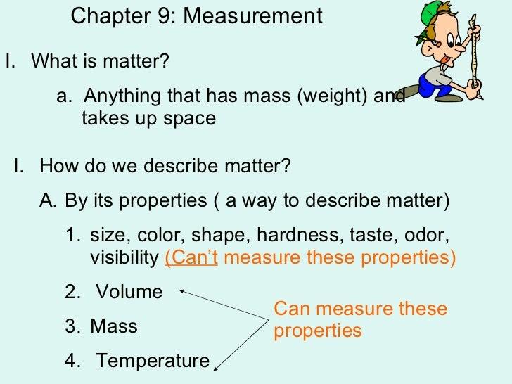 Chapter 9: Measurement <ul><li>What is matter? </li></ul><ul><ul><ul><li>a.  Anything that has mass (weight) and takes up ...