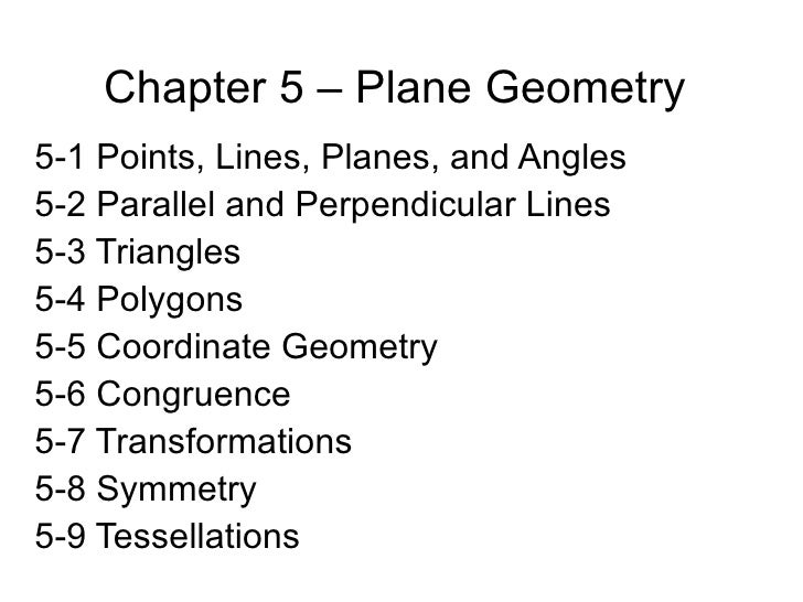 Chapter 5 – Plane Geometry 5-1 Points, Lines, Planes, and Angles 5-2 Parallel and Perpendicular Lines 5-3 Triangles 5-4 Po...