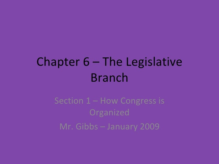 Chapter 6 – The Legislative Branch Section 1 – How Congress is Organized Mr. Gibbs – January 2009