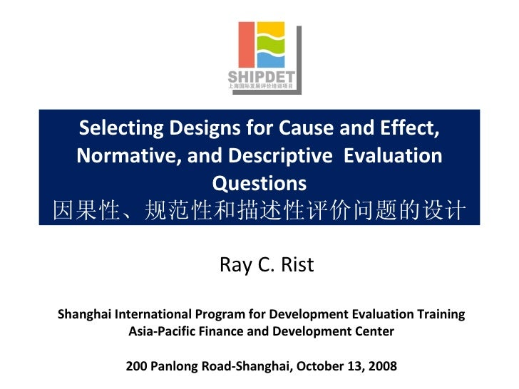 Selecting Designs for Cause and Effect, Normative, and Descriptive  Evaluation Questions 因果性、规范性和描述性评价问题的设计 Shanghai Inter...