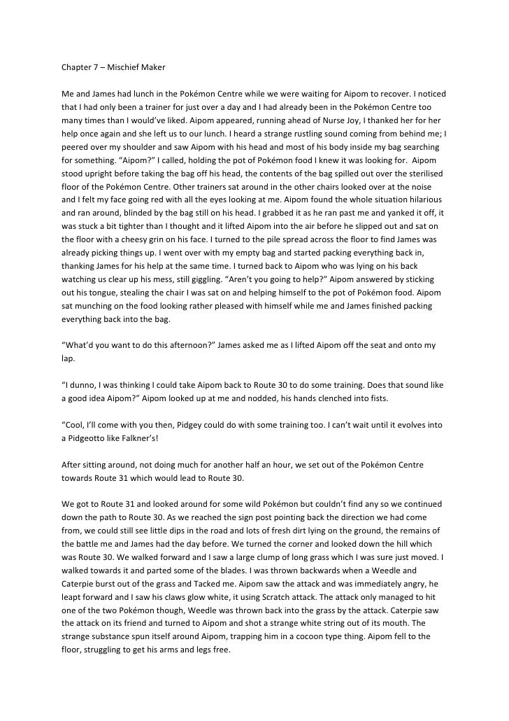 Chapter 7 – Mischief Maker  Me and James had lunch in the Pokémon Centre while we were waiting for Aipom to recover. I not...
