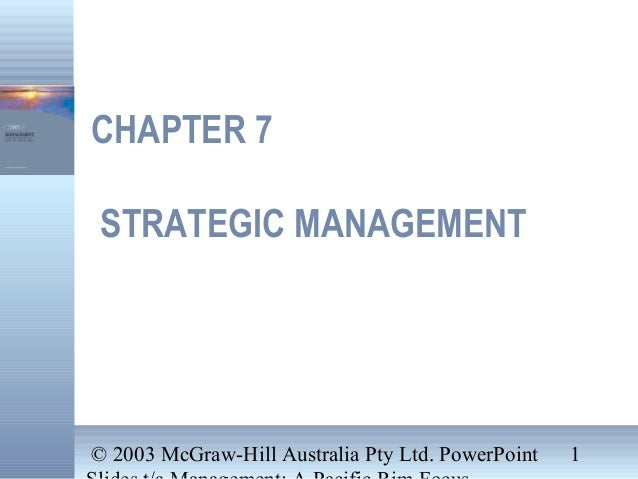 © 2003 McGraw-Hill Australia Pty Ltd. PowerPoint 1CHAPTER 7STRATEGIC MANAGEMENT