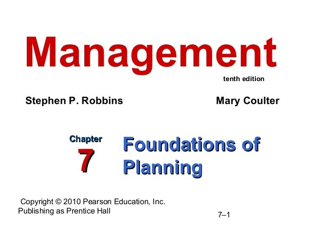 Copyright © 2010 Pearson Education, Inc. Publishing as Prentice Hall 7–1 Foundations ofFoundations of PlanningPlanning Cha...