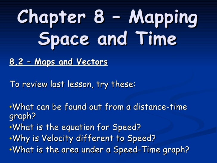 Chapter 8 – Mapping Space and Time <ul><li>8.2 – Maps and Vectors </li></ul><ul><li>To review last lesson, try these: </li...