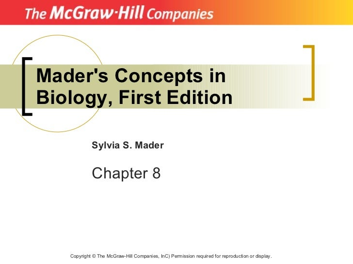 Mader's Concepts in Biology, First Edition Copyright  ©  The McGraw-Hill Companies, InC) Permission required for reproduct...