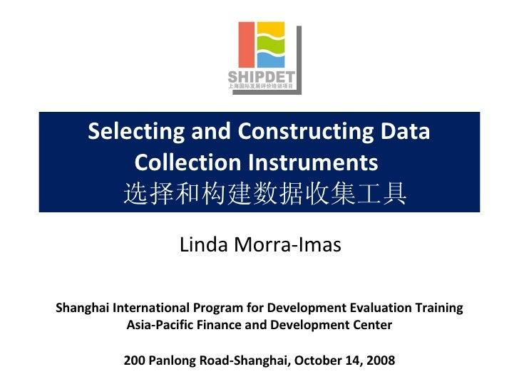 Selecting and Constructing Data Collection Instruments    选择和构建数据收集工具 Shanghai International Program for Development Evalu...