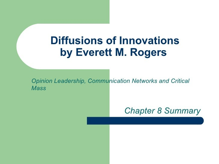 Diffusions of Innovations by Everett M. Rogers  Chapter 8 Summary Opinion Leadership, Communication Networks and Critical ...