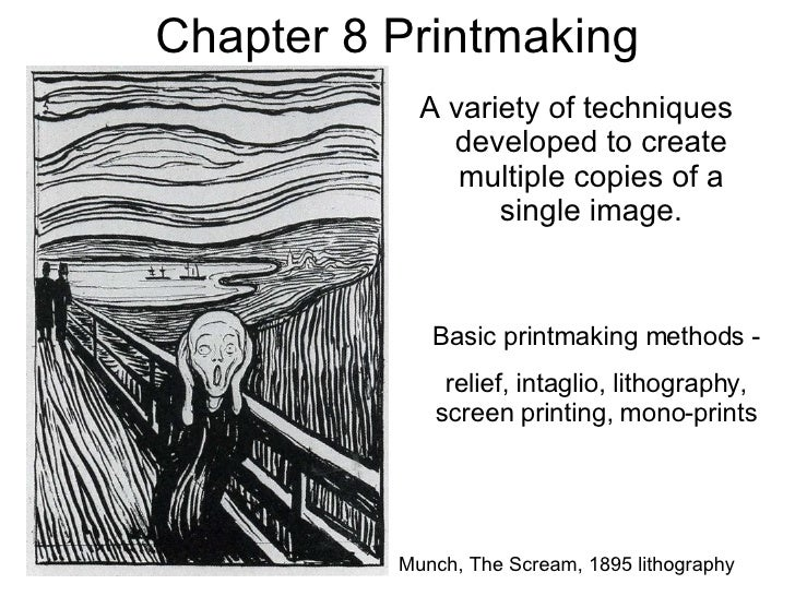 Chapter 8 Printmaking <ul><li>A variety of techniques developed to create multiple copies of a single image. </li></ul>Bas...