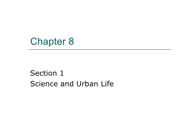 Chapter 8  Section 1 Science and Urban Life