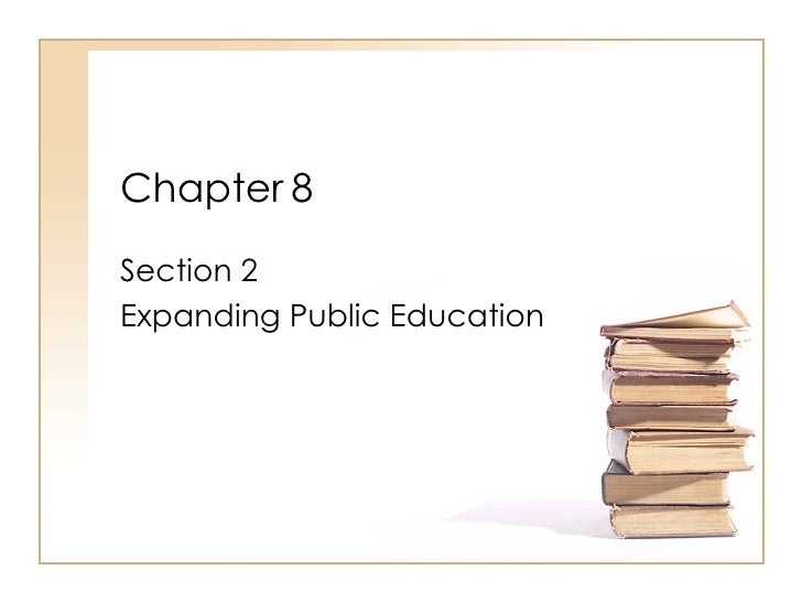 Chapter 8  Section 2 Expanding Public Education