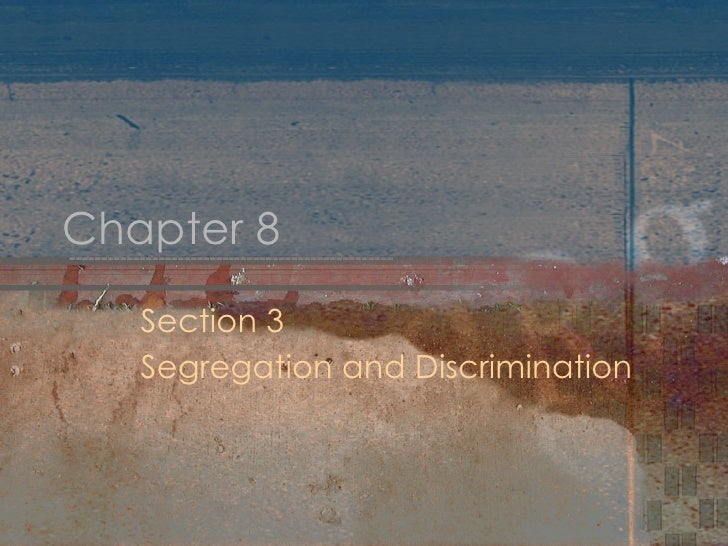 Chapter 8 Section 3 Segregation and Discrimination
