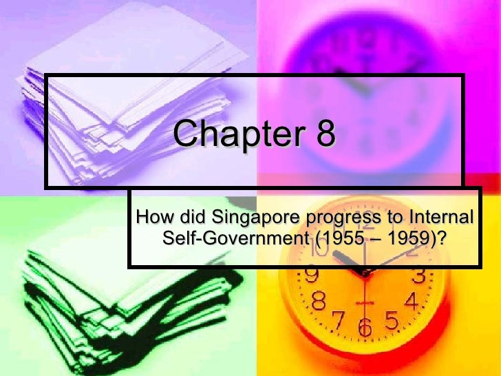 Chapter 8 How did Singapore progress to Internal Self-Government (1955 – 1959)?