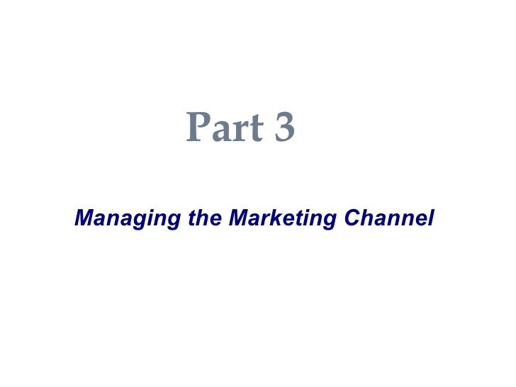 Part 3 Managing the Marketing Channel