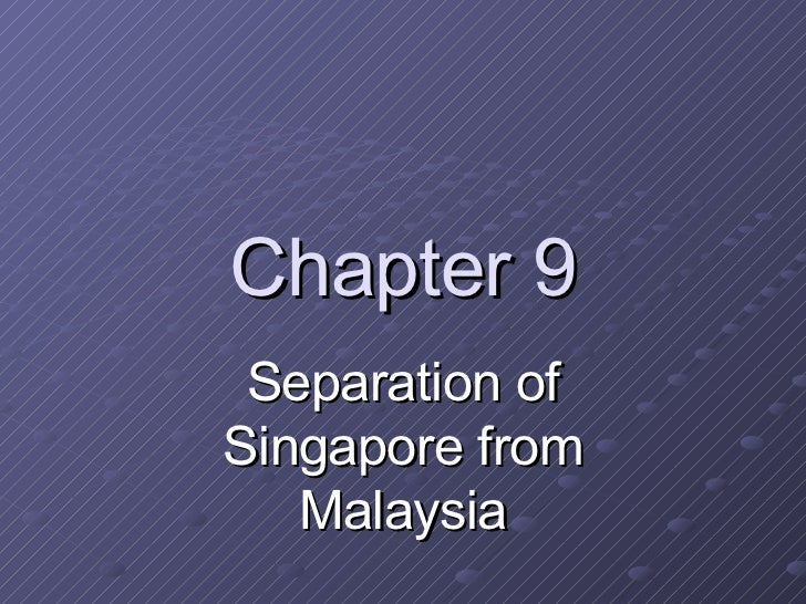 Chapter 9 - 1965  Singapore's  Separation from Malaysia