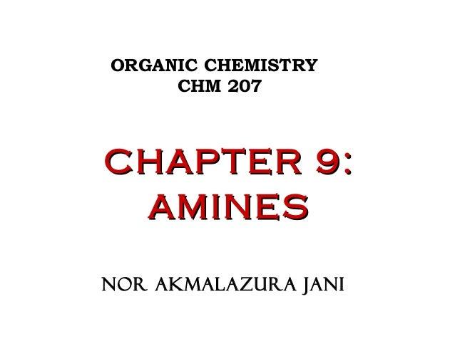 ORGANIC CHEMISTRY CHM 207 CHAPTER 9:CHAPTER 9: AMINESAMINES NOR AKMALAZURA JANI