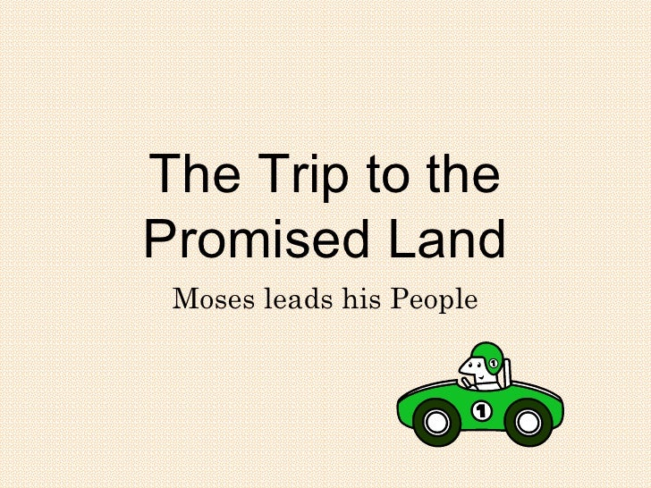 The Trip to the Promised Land Moses leads his People