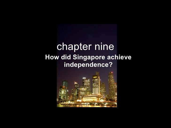 chapter nine How did Singapore achieve independence?