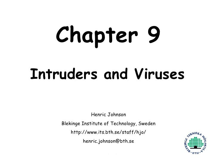 Chapter 9 Intruders and Viruses Henric Johnson Blekinge Institute of Technology, Sweden http://www.its.bth.se/staff/hjo/ [...