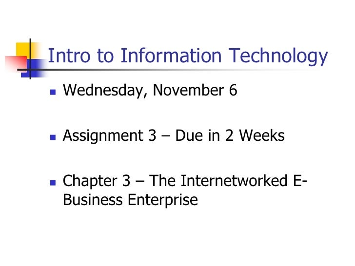Intro to Information Technology    Wednesday, November 6     Assignment 3 – Due in 2 Weeks     Chapter 3 – The Internet...