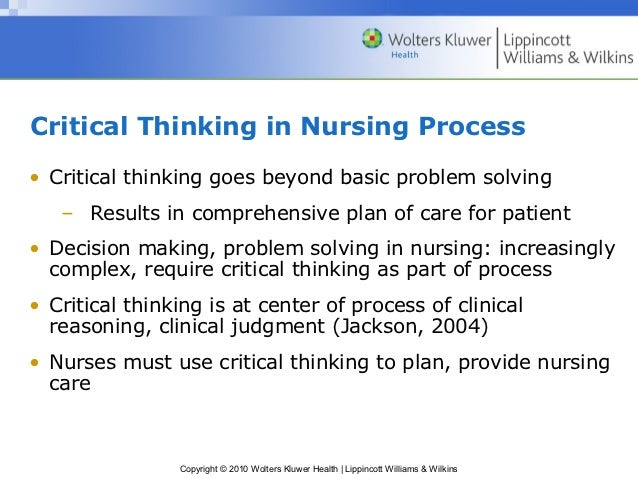 types of critical thinking in nursing Critical thinking indicators critical thinking in nursing is outcome-focused responses than the other types of reasoning listed here.