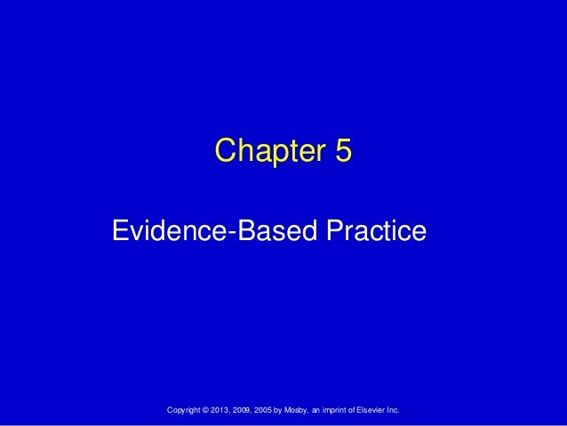 Copyright © 2013, 2009, 2005 by Mosby, an imprint of Elsevier Inc.Chapter 5Evidence-Based Practice