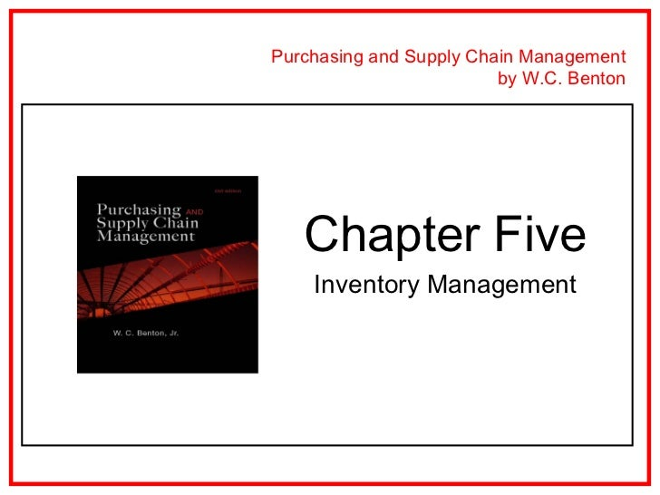 Purchasing and Supply Chain Management                         by W.C. Benton   Chapter Five    Inventory Management
