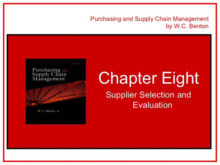 Purchasing and Supply Chain Management                         by W.C. Benton  Chapter Eight    Supplier Selection and    ...