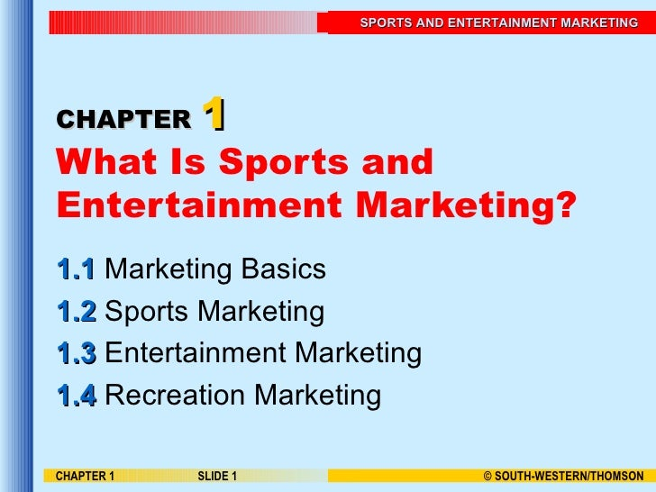 CHAPTER   1 What Is Sports and Entertainment Marketing? 1.1  Marketing Basics 1.2  Sports Marketing 1.3  Entertainment Mar...