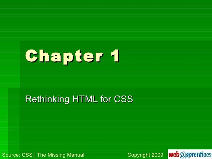 Chapter 1 Rethinking HTML for CSS Source: CSS | The Missing Manual Copyright 2009