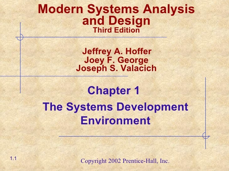 Chapter 1  The Systems Development Environment 1.1 Modern Systems Analysis and Design Third Edition   Jeffrey A. Hoffer  J...