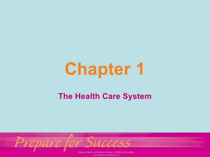 Chapter 1The Health Care System    Elsevier items and derived items © 2009 by Saunders,                   an imprint of El...
