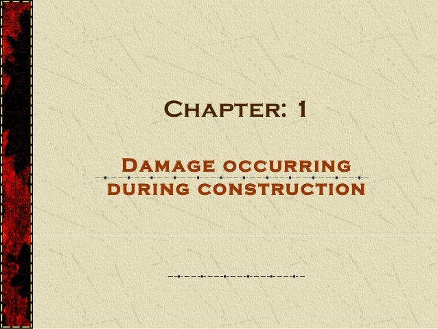 Chapter: 1 Damage occurringduring construction