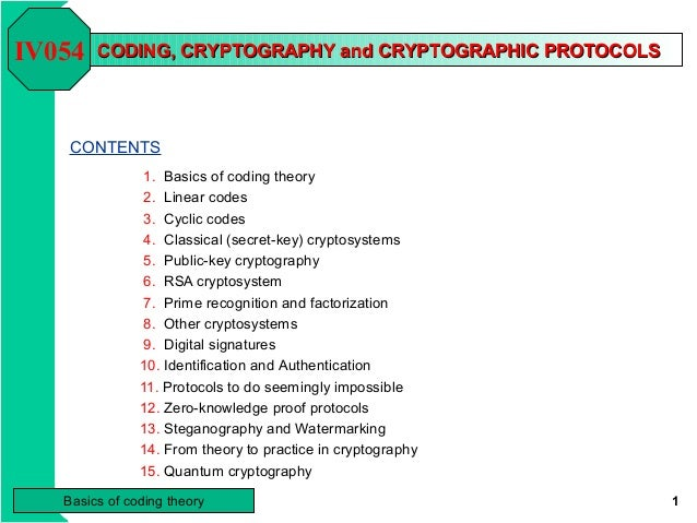 IV054   CODING, CRYPTOGRAPHY and CRYPTOGRAPHIC PROTOCOLS   CONTENTS                1. Basics of coding theory             ...