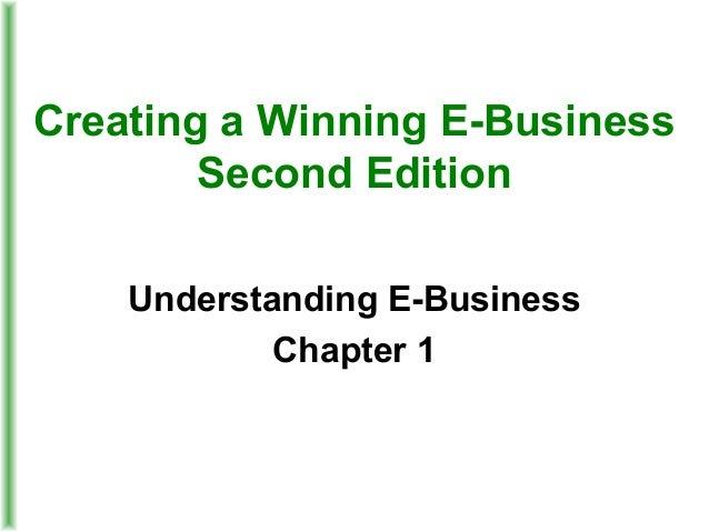 Creating a Winning E-BusinessSecond EditionUnderstanding E-BusinessChapter 1