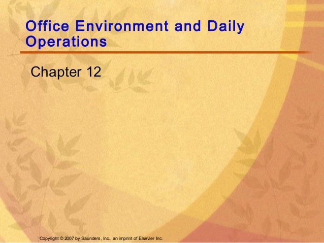Copyright © 2007 by Saunders, Inc., an imprint of Elsevier Inc. Office Environment and Daily Operations Chapter 12