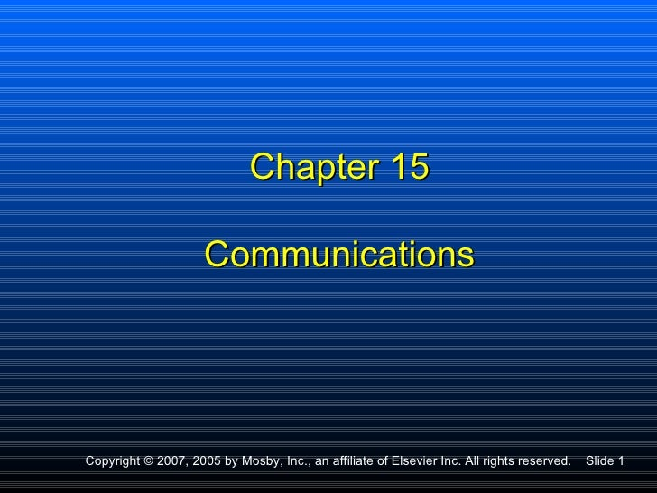Chapter 15                     CommunicationsCopyright © 2007, 2005 by Mosby, Inc., an affiliate of Elsevier Inc. All righ...