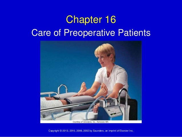 Copyright © 2013, 2010, 2006, 2002 by Saunders, an imprint of Elsevier Inc.Chapter 16Care of Preoperative Patients