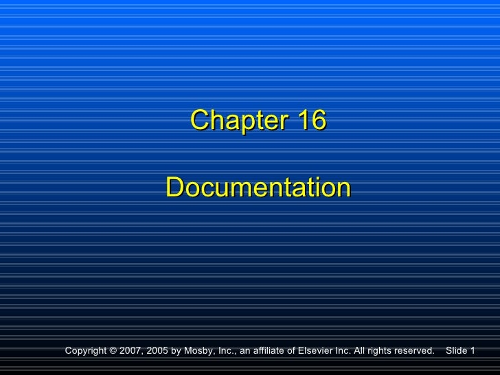 Chapter 16                        DocumentationCopyright © 2007, 2005 by Mosby, Inc., an affiliate of Elsevier Inc. All ri...