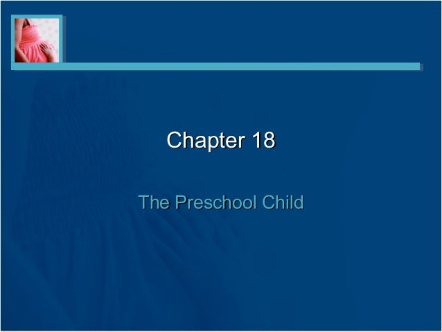 Chapter 18Chapter 18The Preschool ChildThe Preschool Child