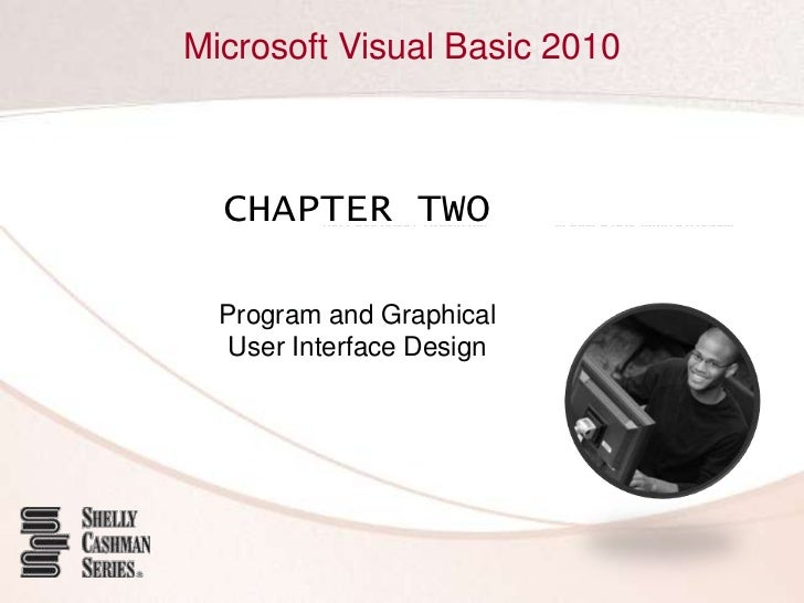 Microsoft Visual Basic 2010  CHAPTER TWO  Program and Graphical   User Interface Design