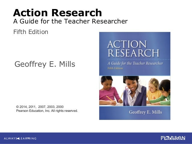 2-1 Mills Action Research: A Guide for the Teacher Researcher, 5e © 2014 Pearson Ed
