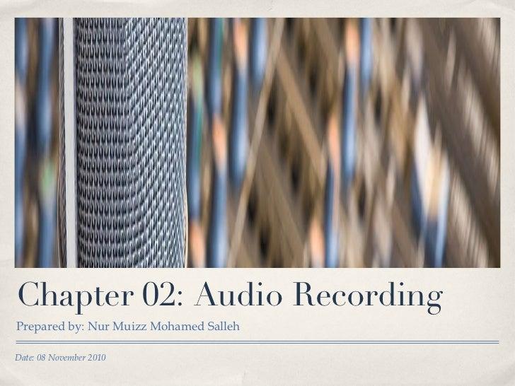 Chapter 02: Audio Recording <ul><li>Prepared by: Nur Muizz Mohamed Salleh </li></ul>Date: 08 November 2010