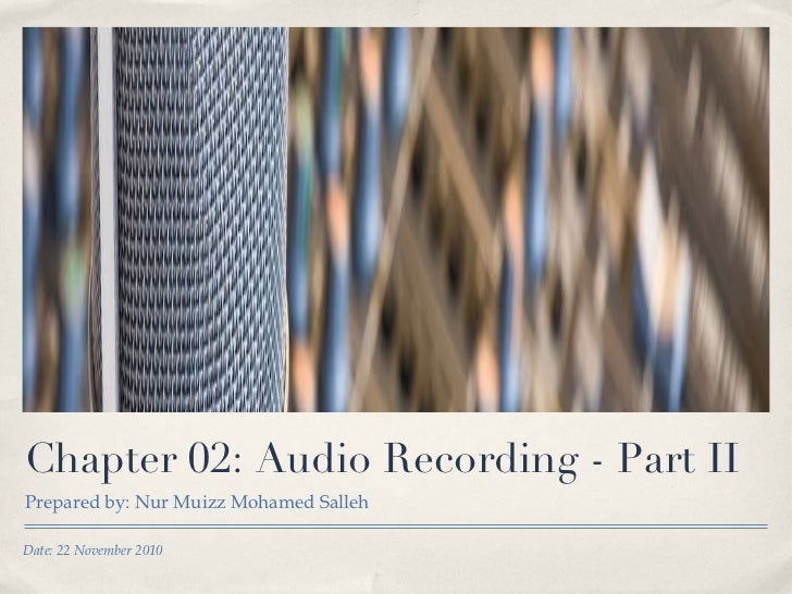 Chapter 02: Audio Recording - Part II <ul><li>Prepared by: Nur Muizz Mohamed Salleh </li></ul>Date: 22 November 2010